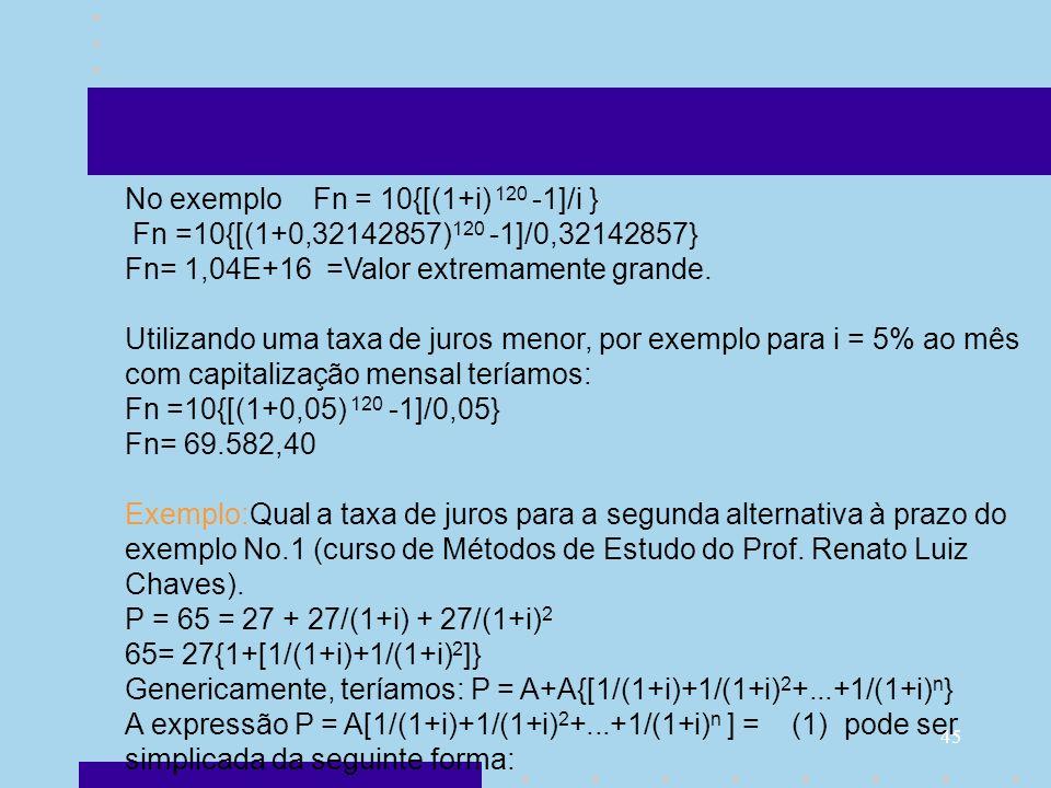 No exemplo Fn = 10{[(1+i) 120 -1]/i }